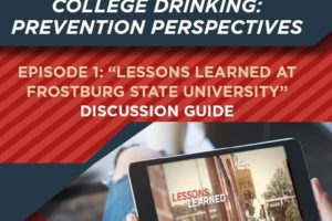"""College Drinking: Prevention Perspectives – """"Lessons Learned at Frostburg State University"""" Discussion Guide:"""