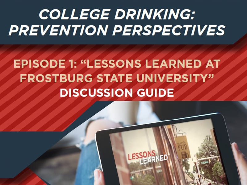 "College Drinking: Prevention Perspectives – ""Lessons Learned at Frostburg State University"" Discussion Guide:"
